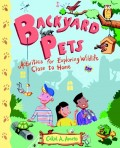 Backyard Pets. Activities for Exploring Wildlife Close to Home