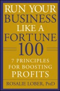 Run Your Business Like a Fortune 100. 7 Principles for Boosting Profits