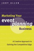 Marketing Your Event Planning Business. A Creative Approach to Gaining the Competitive Edge