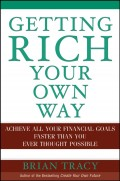 Getting Rich Your Own Way. Achieve All Your Financial Goals Faster Than You Ever Thought Possible
