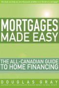 Mortgages Made Easy. The All-Canadian Guide to Home Financing