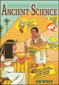 Ancient Science. 40 Time-Traveling, World-Exploring, History-Making Activities for Kids
