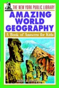 The New York Public Library Amazing World Geography. A Book of Answers for Kids