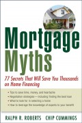 Mortgage Myths. 77 Secrets That Will Save You Thousands on Home Financing