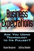 Business Expectations. Are You Using Technology to its Fullest?