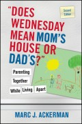 """Does Wednesday Mean Mom's House or Dad's?"" Parenting Together While Living Apart"