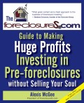 The Foreclosures.com Guide to Making Huge Profits Investing in Pre-Foreclosures Without Selling Your Soul