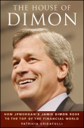 The House of Dimon. How JPMorgan's Jamie Dimon Rose to the Top of the Financial World