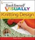 Teach Yourself VISUALLY Knitting Design. Working from a Master Pattern to Fashion Your Own Knits