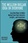 The Million-Dollar Idea in Everyone. Easy New Ways to Make Money from Your Interests, Insights, and Inventions