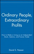 Ordinary People, Extraordinary Profits. How to Make a Living as an Independent Stock, Options, and Futures Trader