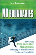 No Boundaries. How to Use Time and Labor Management Technology to Win the Race for Profits and Productivity