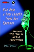 And Now a Few Laughs from Our Sponsor. The Best of Fifty Years of Radio Commercials
