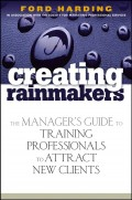 Creating Rainmakers. The Manager's Guide to Training Professionals to Attract New Clients