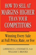 How to Sell at Margins Higher Than Your Competitors. Winning Every Sale at Full Price, Rate, or Fee