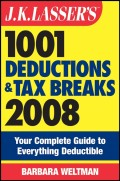 J.K. Lasser's 1001 Deductions and Tax Breaks 2008. Your Complete Guide to Everything Deductible