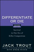 Differentiate or Die. Survival in Our Era of Killer Competition