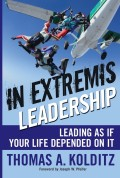 In Extremis Leadership. Leading As If Your Life Depended On It