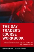 The Day Trader's Course Workbook. Step-by-step exercises to help you master The Day Trader's Course