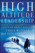 High Altitude Leadership. What the World's Most Forbidding Peaks Teach Us About Success