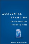Accidental Branding. How Ordinary People Build Extraordinary Brands