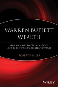 Warren Buffett Wealth. Principles and Practical Methods Used by the World's Greatest Investor