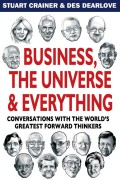 Business, The Universe and Everything. Conversations with the World's Greatest Management Thinkers