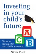 Investing in Your Child's Future. Financial Planning for Your Child's Education
