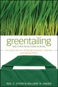 Greentailing and Other Revolutions in Retail. Hot Ideas That Are Grabbing Customers' Attention and Raising Profits
