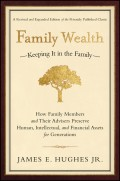 Family Wealth. Keeping It in the Family--How Family Members and Their Advisers Preserve Human, Intellectual, and Financial Assets for Generations