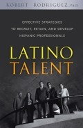 Latino Talent. Effective Strategies to Recruit, Retain and Develop Hispanic Professionals