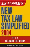 J.K. Lasser's New Tax Law Simplified 2004. Get a Bigger Refund