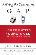 Retiring the Generation Gap. How Employees Young and Old Can Find Common Ground