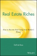 Real Estate Riches. How to Become Rich Using Your Banker's Money