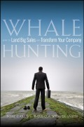 Whale Hunting. How to Land Big Sales and Transform Your Company