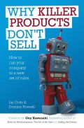 Why Killer Products Don't Sell. How to Run Your Company to a New Set of Rules