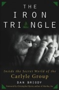 The Iron Triangle. Inside the Secret World of the Carlyle Group