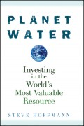 Planet Water. Investing in the World's Most Valuable Resource