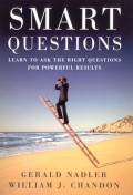 Smart Questions. Learn to Ask the Right Questions for Powerful Results
