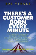 "There's a Customer Born Every Minute. P.T. Barnum's Amazing 10 ""Rings of Power"" for Creating Fame, Fortune, and a Business Empire Today -- Guaranteed!"