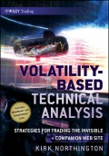 Volatility-Based Technical Analysis. Strategies for Trading the Invisible