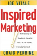 Inspired Marketing!. The Astonishing Fun New Way to Create More Profits for Your Business by Following Your Heart