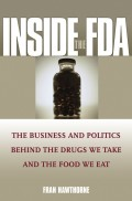 Inside the FDA. The Business and Politics Behind the Drugs We Take and the Food We Eat