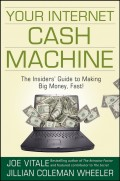 Your Internet Cash Machine. The Insiders' Guide to Making Big Money, Fast!