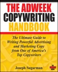 The Adweek Copywriting Handbook. The Ultimate Guide to Writing Powerful Advertising and Marketing Copy from One of America's Top Copywriters