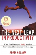 The Next Leap in Productivity. What Top Managers Really Need to Know about Information Technology