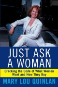Just Ask a Woman. Cracking the Code of What Women Want and How They Buy