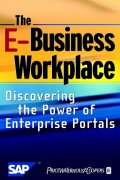 The E-Business Workplace. Discovering the Power of Enterprise Portals