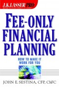 Fee-Only Financial Planning. How to Make It Work for You