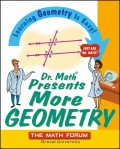 Dr. Math Presents More Geometry. Learning Geometry is Easy! Just Ask Dr. Math